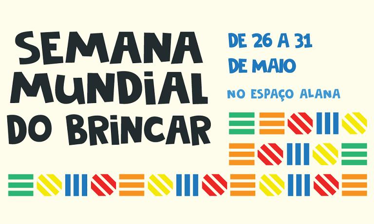 O cartaz mostra círculos e quadrados coloridos. O texto da imagem diz: Semana Mundial do Brincar de 26 a 31 de maio no Espaço Alana