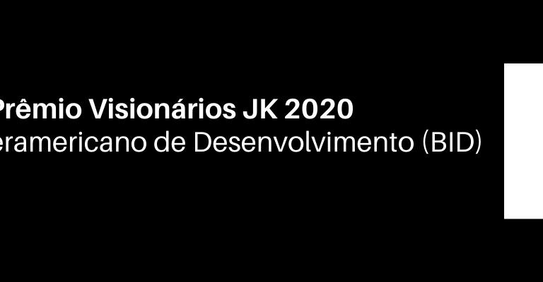 """Sobre fundo preto, em letras brancas lê-se """"Finalistas Prêmio Visionários JK 2020"""" e logo abaixo """"Banco Interamericano de Desenvolvido (BID)."""